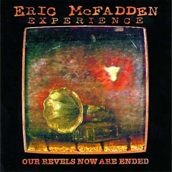 Our revels now are ended Eric McFadden Experience