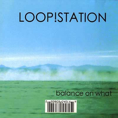 LOOP ! STATION — Balance On What