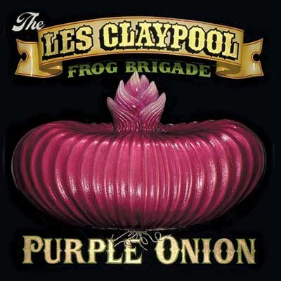 The Les Claypool Frog Brigade – Purple Onion