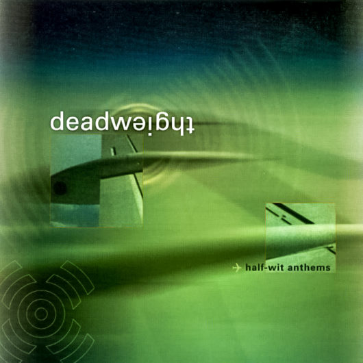 Deadweight Half-Wit Anthems